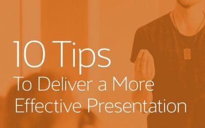 10 Tips to Deliver a More Effective Presentation